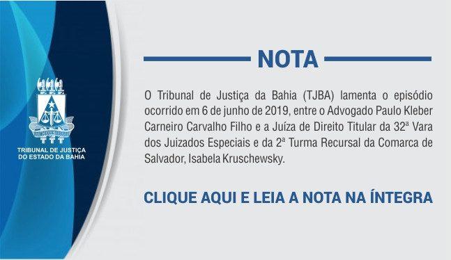O Tribunal de Justiça da Bahia (TJBA) lamenta o episódio ocorrido em 6 de junho de 2019, entre o Advogado Paulo Kleber Carneiro Carvalho Filho e a Juíza de Direito Titular da 32ª Vara dos Juizados Especiais e da 2ª Turma Recursal da Comarca de Salvador , Isabela Kruschewsky.