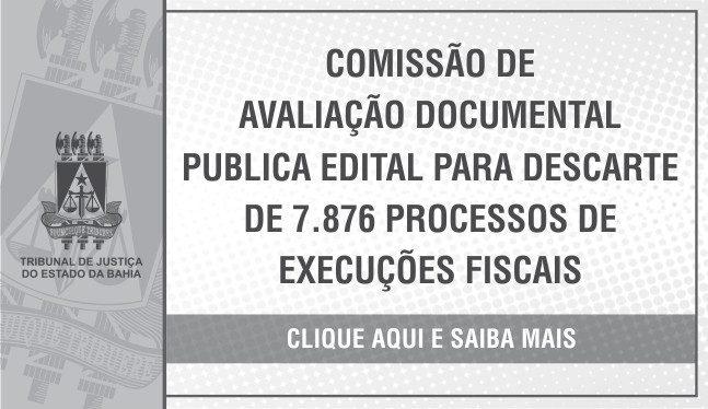 Comissão de avaliação documental publica edital para descarte de 7.876 processos de execuções fiscais. Clique no banner e saiba mais.