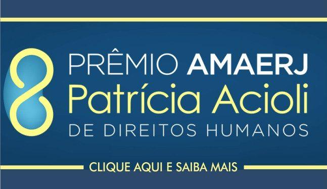 oitavo prêmio amaerj Patricia Acioli de direitos humanos. Clique e saiba mais.