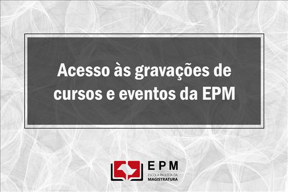 epm-acesso-gravacao-videos EPM libera acesso às gravações de cursos rápidos e eventos de 2019 e de 2020