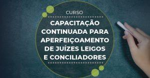 curso-capacitacao-continuada-300x157 Unicorp promove curso de Capacitação Continuada para aperfeiçoamento de Juízes Leigos e Conciliadores