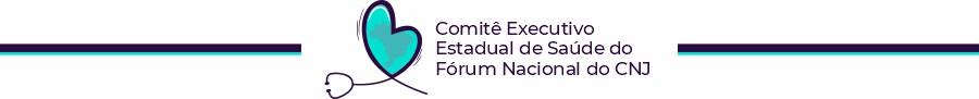 topo-pagina-comite Comitê Executivo Estadual de Saúde do Fórum Nacional do CNJ
