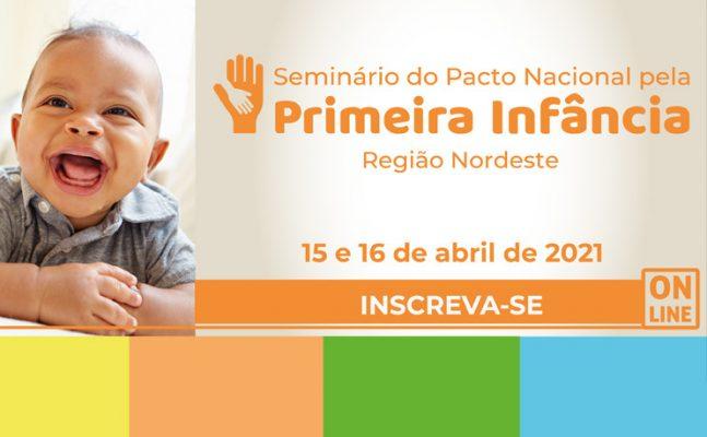 seminario-pacto-primeira-infancia-647x400 Seminário do Pacto Nacional pela Primeira Infância – Região Nordeste: inscrições seguem abertas até 14/04; Participe