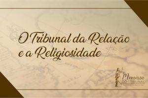 memoria-do-tribunal-tribunal-religiosidade-300x199 Memória do Tribunal